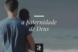A Paternidade de Deus.