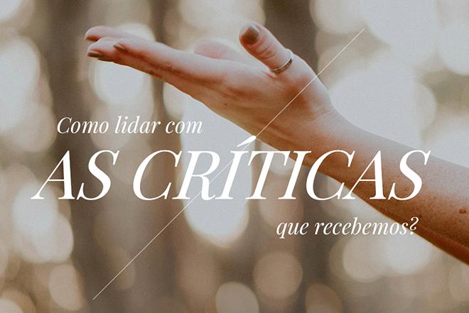 Como lidar com as críticas que recebemos?