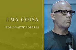 Uma coisa – Dwayne Roberts