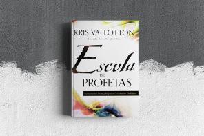 Kris Valloton – Escola de Profetas