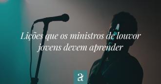 Lições que os ministros de louvor jovens devem aprender