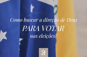 Como buscar a direção de Deus para votar nas eleições