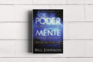 """""""O Poder Sobrenatural de Uma Mente Transformada"""""""