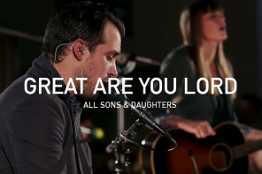All Sons and Daughters – Great Are You lord