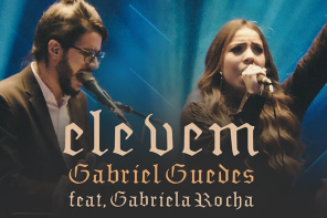 Ele Vem – Gabriel Guedes e Gabriela Rocha– Ao Vivo