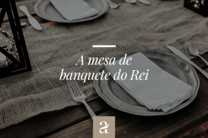 A mesa de Banquete do Rei