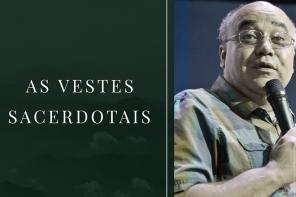 As vestes Sacerdotais – Judson de Oliveira