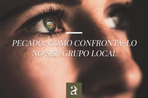 PECADO – Como confrontá-lo no seu grupo local
