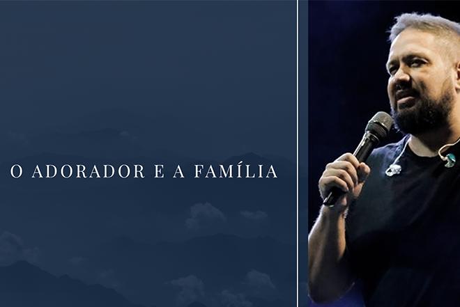 O adorador e a família