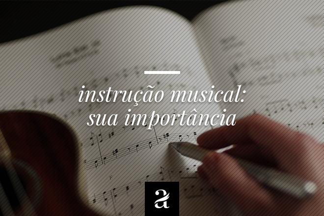 Instrução Musical – sua importância