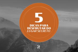 5 dicas para desfrutar do lugar secreto
