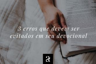 3 erros que devem ser evitados em seu devocional
