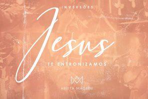 JESUS TE ENTRONIZAMOS – ARIETA MAGRINI