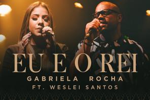 GABRIELA ROCHA – EU E O REI Feat. WESLEI SANTOS