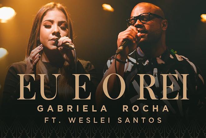 GABRIELA ROCHA - EU E O REI Feat. WESLEI SANTOS