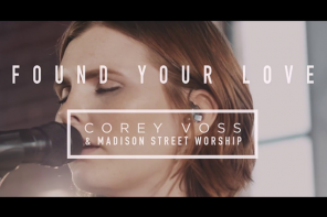 Found Your Love – Corey Voss & Madison Street Worship