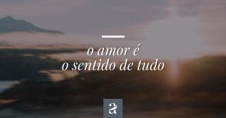 Série o amor é... o sentido de tudo