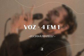 Voz – 4 em 1 |Por luciana Fratelli