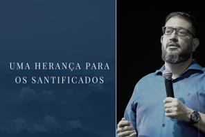 Uma herança para os santificados | Luciano Subirá