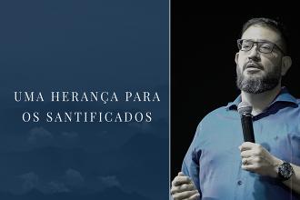 Uma herança para os santificados