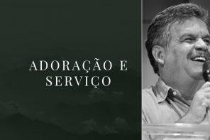 Adoração e serviço | Pr Zezinho