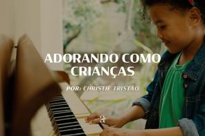 Adorando como criança – Christie Tristão