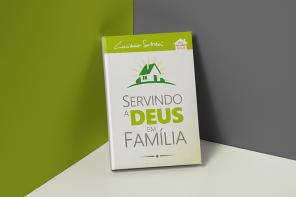 Servindo a Deus em Família | Luciano Subirá