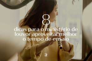 8 DICAS PARA O MINISTÉRIO DE LOUVOR