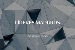 LÍDERES MADUROS – Ricardo Corrêa