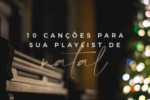10 canções para sua playlist de Natal