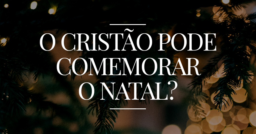 O cristão pode comemorar o Natal