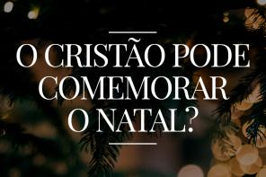 O cristão pode comemorar o natal?