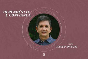Dependência e Confiança – Paulo Mazoni