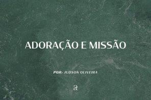 Adoração e Missão – Judson de Oliveira