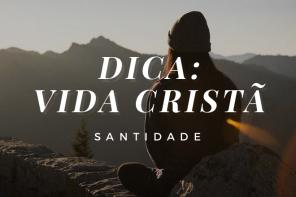Santidade : dica vida cristã