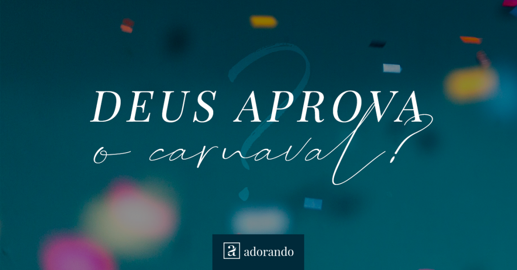 Deus aprova o carnaval?