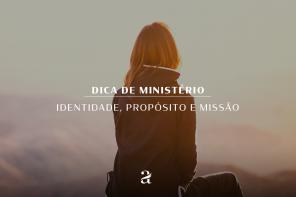 Dica de ministério | Identidade, propósito e missão