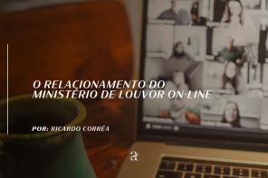 O relacionamento do ministério de louvor on-line