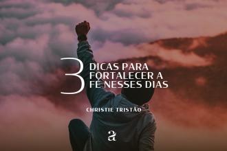 3 dicas para fortalecer a fé