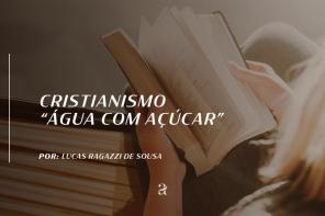 """CRISTIANISMO """"ÁGUA COM AÇÚCAR"""""""