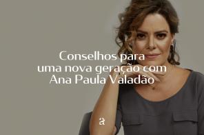 Conselhos para uma nova geração com Ana Paula Valadão